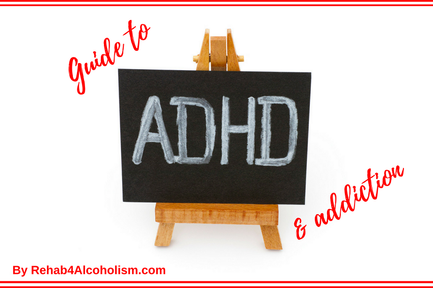 adhd and addiction guide by rehab 4 alcoholism